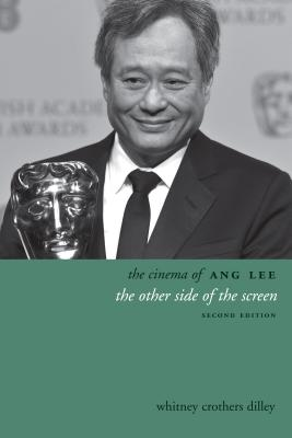 The Cinema of Ang Lee By Dilley, Whitney Crothers
